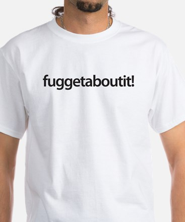 wise guy - fuggetaboutit! Shirt
