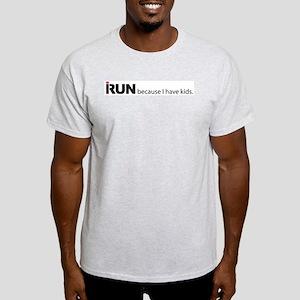 I run because I have kids. T-Shirt