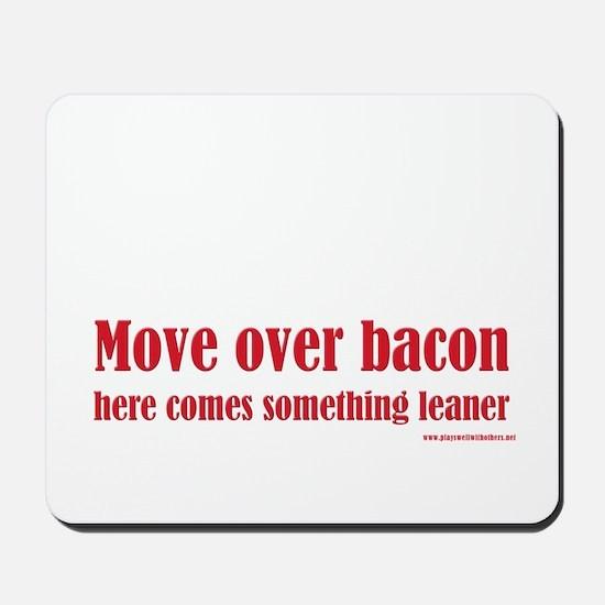Move Over Bacon... Mousepad