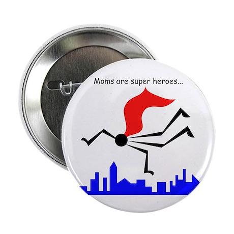 "Moms Are Super Heros 2.25"" Button"