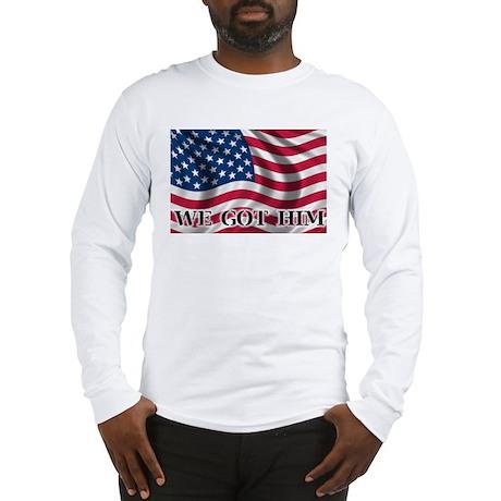 We Got Him Long Sleeve T-Shirt