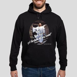 Jesus. get the fuck off my lawn Hoodie (dark)