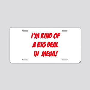 I'm Kind Of A Big Deal In Mesa! Aluminum License P