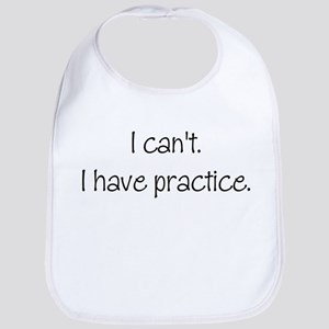 I can't. I have practice. Bib