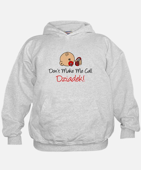 Don't Make Me Call Dziadek Hoodie