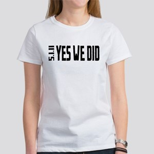 Yes We Did Women's T-Shirt
