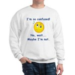 I'm So Confused... Sweatshirt