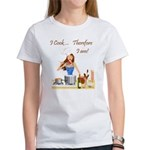 I Cook... Therefore I Am Women's T-Shirt