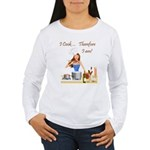 I Cook... Therefore I Am Women's Long Sleeve T-Shi