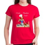 I Cook... Therefore I Am Women's Dark T-Shirt
