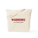 Warning...I Do Dumb Things Tote Bag
