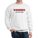 Warning...I Do Dumb Things Sweatshirt