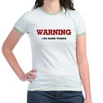 Warning...I Do Dumb Things Jr. Ringer T-Shirt