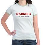 Warning...I Do Dumb Things Jr. Ringer T-Shirt