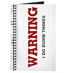 Warning...I Do Dumb Things Journal
