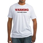 Warning...I Do Dumb Things Fitted T-Shirt