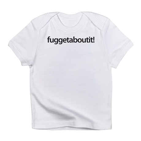 wise guy wear - fuggetaboutit! Infant T-Shirt