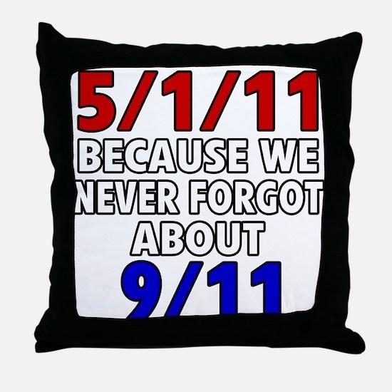5/1/11 Because We Never Forgot 9/11 Throw Pillow