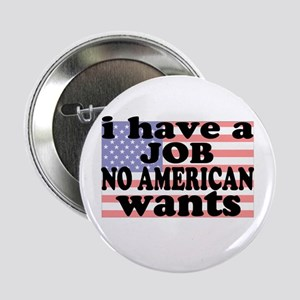 I have a job NO AMERICAN wants Button