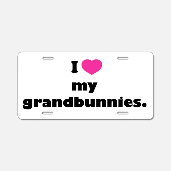 I love my grandbunnies. Aluminum License Plate