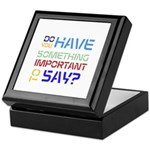 Do You Have Something Important To Sa Keepsake Box