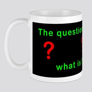 The Question is ... ? Mug