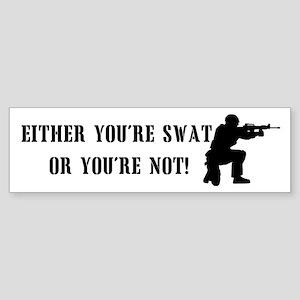 SWAT or not Bumper Sticker