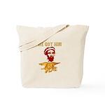 we got him Tote Bag