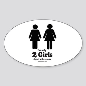 Two girls shy of a threesome - Oval Sticker