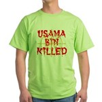 osama bin killed Green T-Shirt