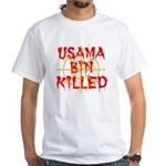 osama bin killed White T-Shirt