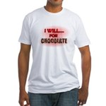 i will for chocolate Fitted T-Shirt