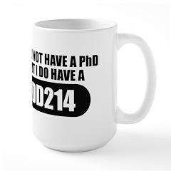 I MAY NOT HAVE A PHD Mugs