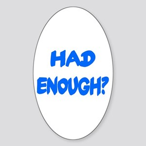 HAD ENOUGH? Oval Sticker