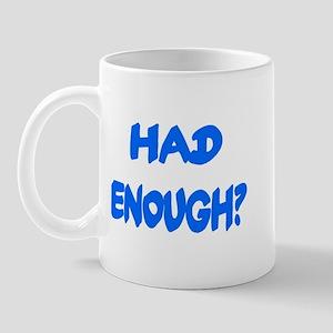 HAD ENOUGH? Mug