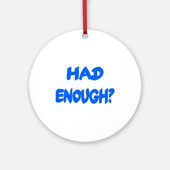 HAD ENOUGH? Ornament (Round)