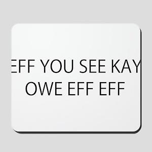 Eff You See Kay Owe Eff Eff Mousepad