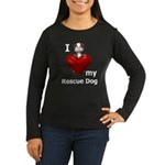 I Love My Rescue Dog Women's Long Sleeve Dark T-Sh