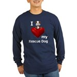 I Love My Rescue Dog Long Sleeve Dark T-Shirt