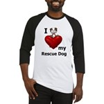 I Love My Rescue Dog Baseball Jersey