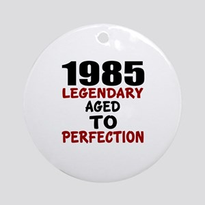 1985 Legendary Aged To Perfection Round Ornament