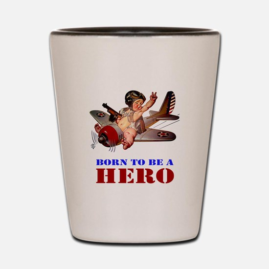 BORN TO BE A HERO Shot Glass