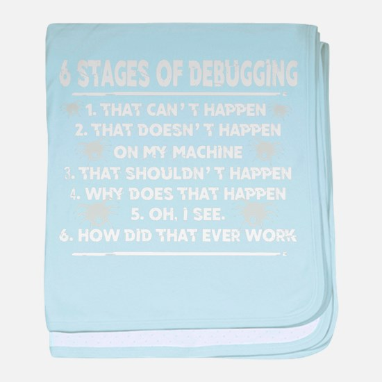 Six 6 Stages Of Debugging Funny Progr baby blanket