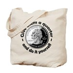 Give Them A Quarter Tote Bag