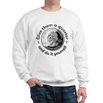 Give Them A Quarter Sweatshirt