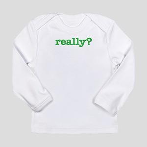 Really? Long Sleeve Infant T-Shirt