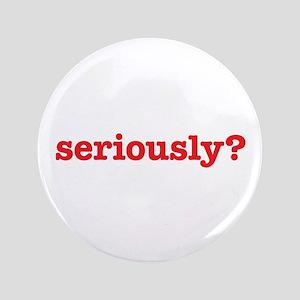 "Seriously? 3.5"" Button"