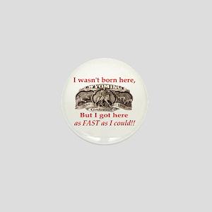 Not Born Here Mini Button