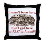 Not Born Here Throw Pillow