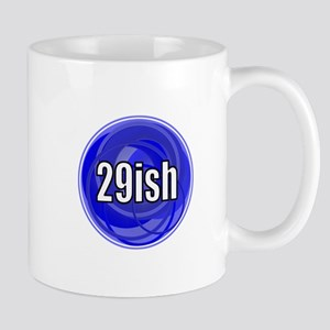 Not 30, 29ish Mug